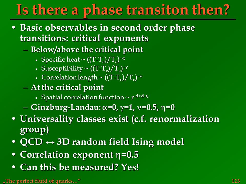 """The perfect fluid of quarks…"" 123 Is there a phase transiton then? Basic observables in second order phase transitions: critical exponents Basic obse"
