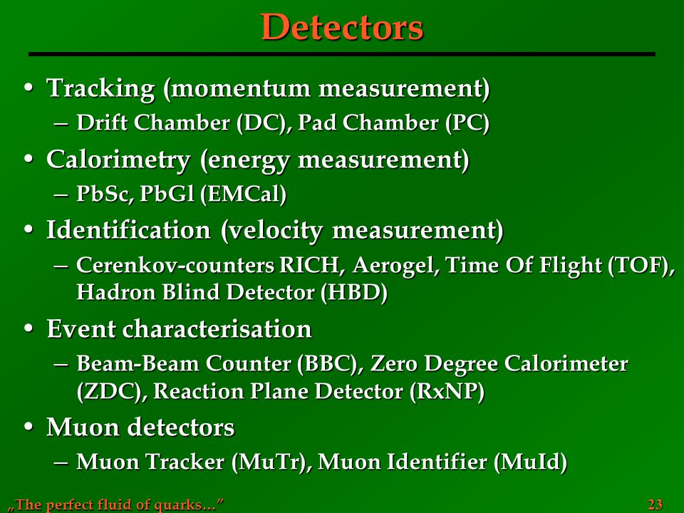 """The perfect fluid of quarks…"" 23 Detectors Tracking (momentum measurement) Tracking (momentum measurement) ─ Drift Chamber (DC), Pad Chamber (PC) Cal"