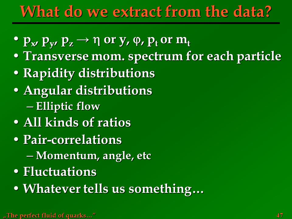 """The perfect fluid of quarks…"" 47 What do we extract from the data? p x, p y, p z →  or y, , p t or m t p x, p y, p z →  or y, , p t or m t Transv"