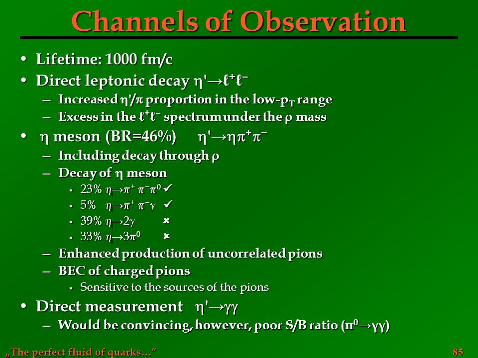 """The perfect fluid of quarks…"" 85 Channels of Observation Lifetime: 1000 fm/c Lifetime: 1000 fm/c Direct leptonic decay  '→ℓ + ℓ − Direct leptonic de"