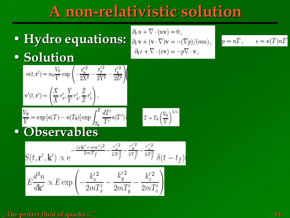 """The perfect fluid of quarks…"" 94 A non-relativistic solution Hydro equations: Hydro equations: Solution Solution Observables Observables"