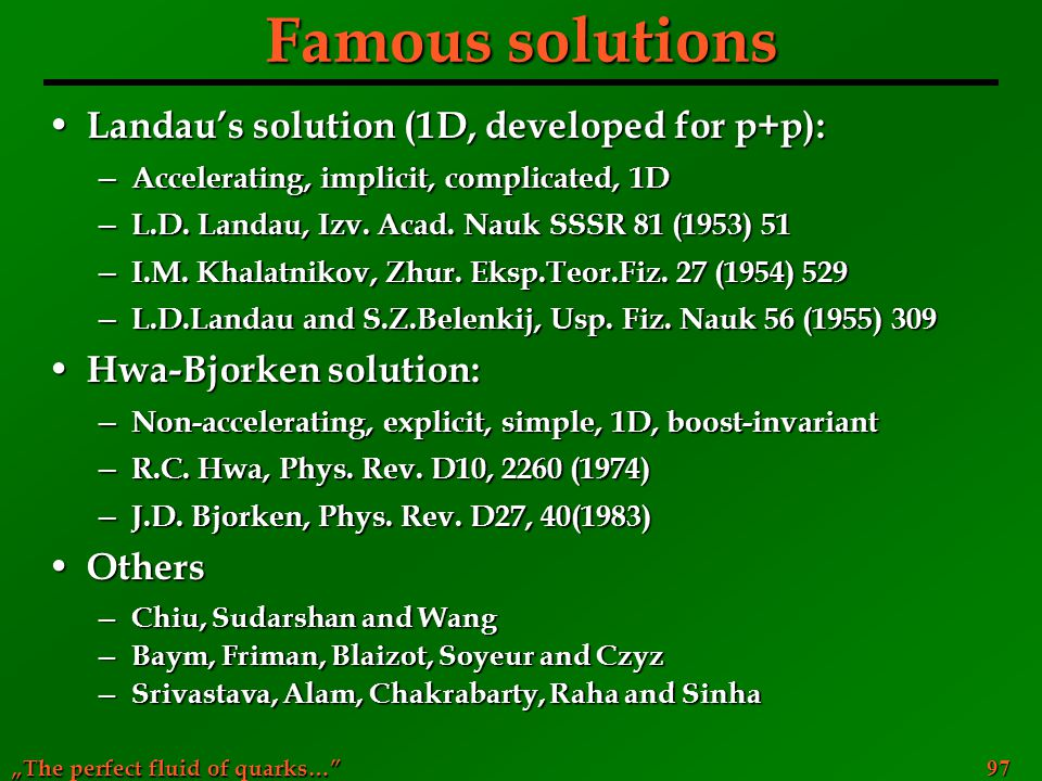 """The perfect fluid of quarks…"" 97 Famous solutions Landau's solution (1D, developed for p+p): Landau's solution (1D, developed for p+p): ─ Acceleratin"