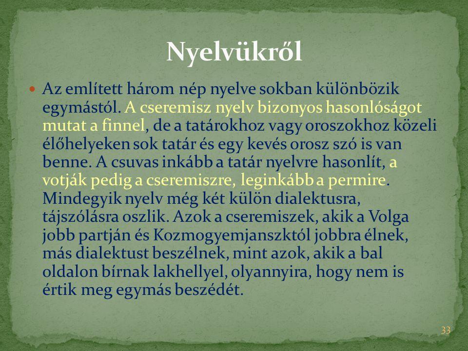 Az említett három nép nyelve sokban különbözik egymástól. A cseremisz nyelv bizonyos hasonlóságot mutat a finnel, de a tatárokhoz vagy oroszokhoz köze