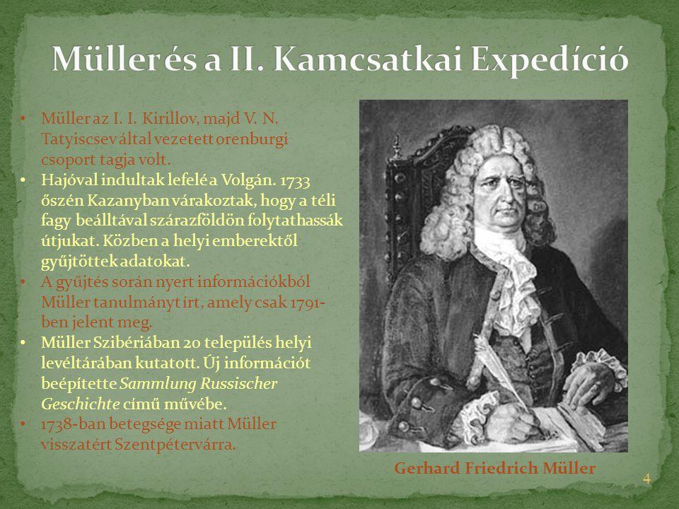 4 Gerhard Friedrich Müller Müller az I. I. Kirillov, majd V. N. Tatyiscsev által vezetett orenburgi csoport tagja volt. Hajóval indultak lefelé a Volg