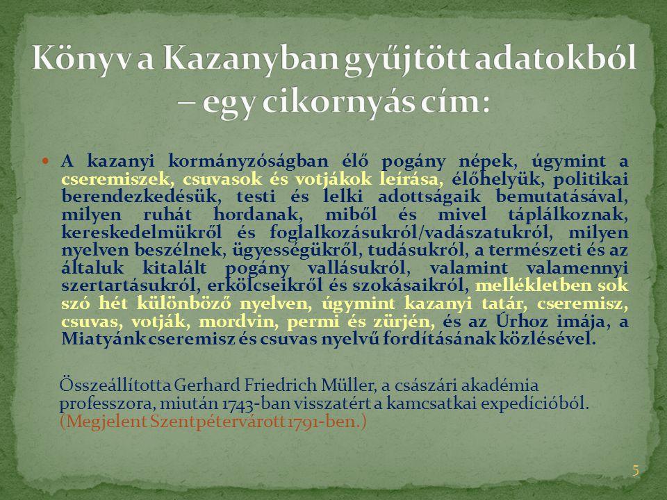 A kazanyi kormányzóságban élő pogány népek, úgymint a cseremiszek, csuvasok és votjákok leírása, élőhelyük, politikai berendezkedésük, testi és lelki