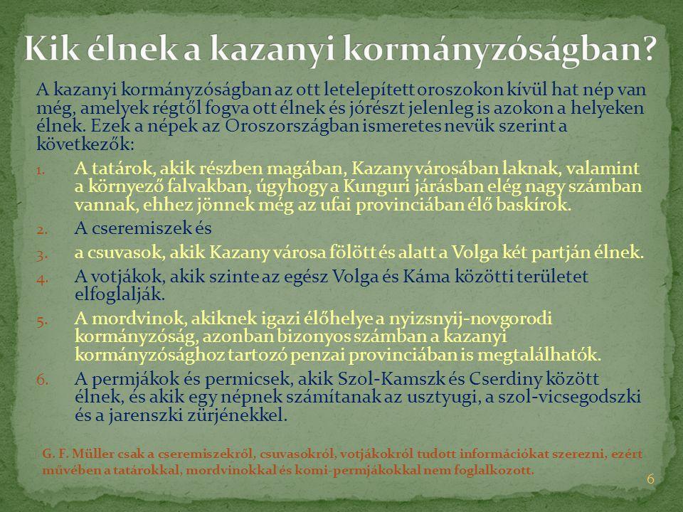 A kazanyi kormányzóságban az ott letelepített oroszokon kívül hat nép van még, amelyek régtől fogva ott élnek és jórészt jelenleg is azokon a helyeken