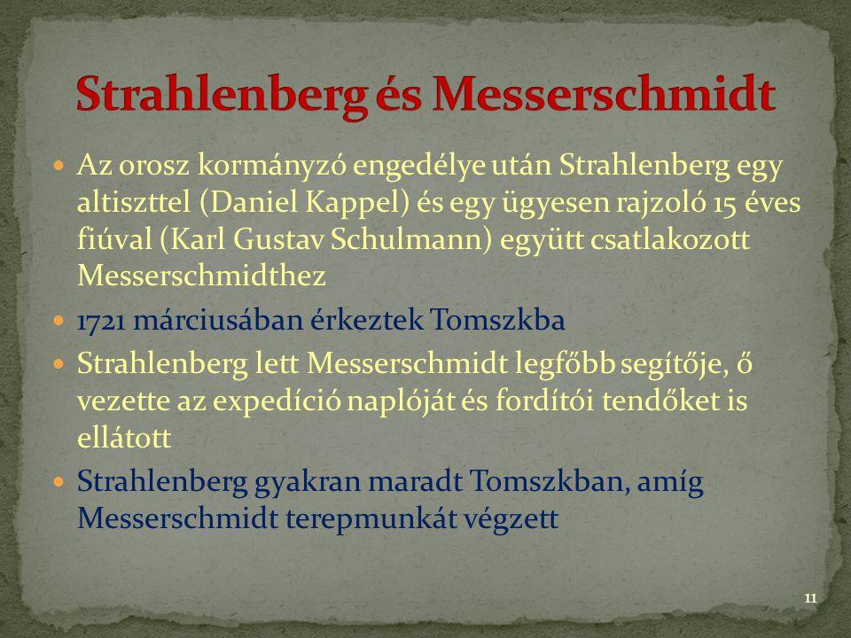 Az orosz kormányzó engedélye után Strahlenberg egy altiszttel (Daniel Kappel) és egy ügyesen rajzoló 15 éves fiúval (Karl Gustav Schulmann) együtt csatlakozott Messerschmidthez 1721 márciusában érkeztek Tomszkba Strahlenberg lett Messerschmidt legfőbb segítője, ő vezette az expedíció naplóját és fordítói tendőket is ellátott Strahlenberg gyakran maradt Tomszkban, amíg Messerschmidt terepmunkát végzett 11