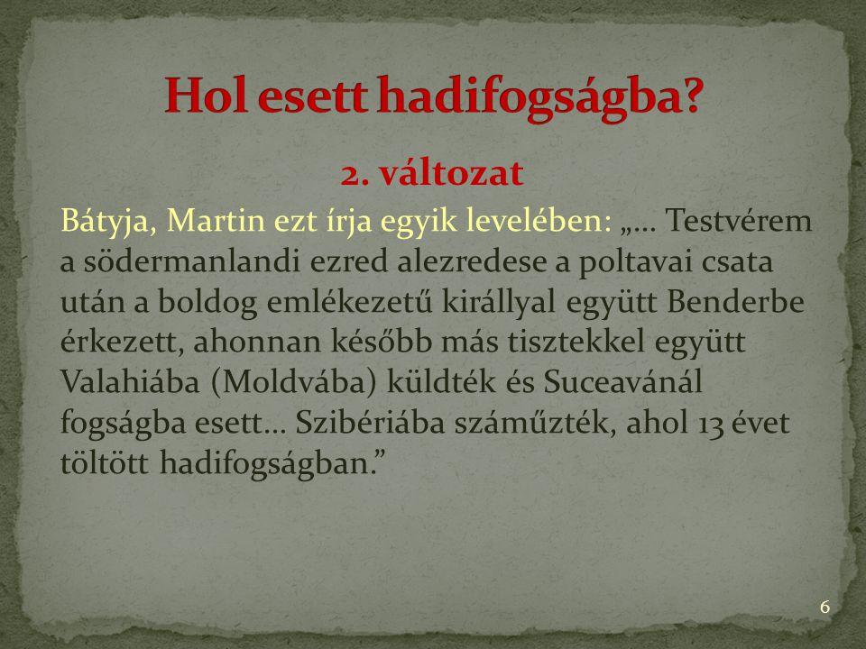 """2. változat 6 Bátyja, Martin ezt írja egyik levelében: """"… Testvérem a södermanlandi ezred alezredese a poltavai csata után a boldog emlékezetű királly"""