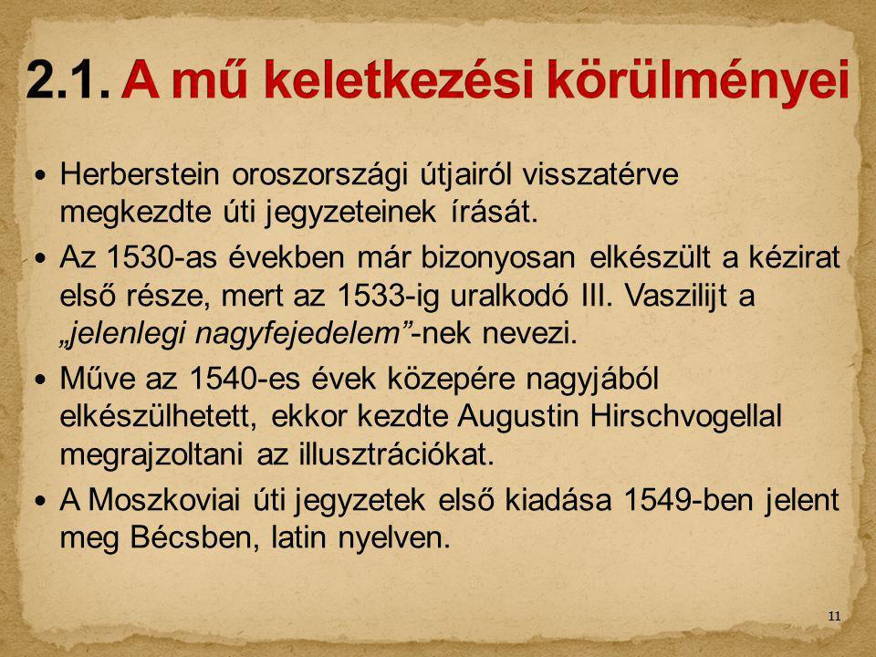 Herberstein oroszországi útjairól visszatérve megkezdte úti jegyzeteinek írását. Az 1530-as években már bizonyosan elkészült a kézirat első része, mer