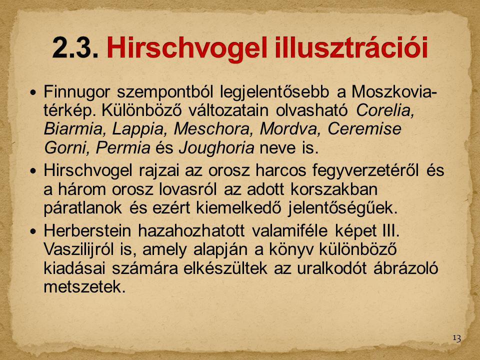Finnugor szempontból legjelentősebb a Moszkovia- térkép. Különböző változatain olvasható Corelia, Biarmia, Lappia, Meschora, Mordva, Ceremise Gorni, P