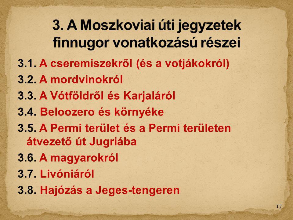 3.1. A cseremiszekről (és a votjákokról) 3.2. A mordvinokról 3.3. A Vótföldről és Karjaláról 3.4. Beloozero és környéke 3.5. A Permi terület és a Perm