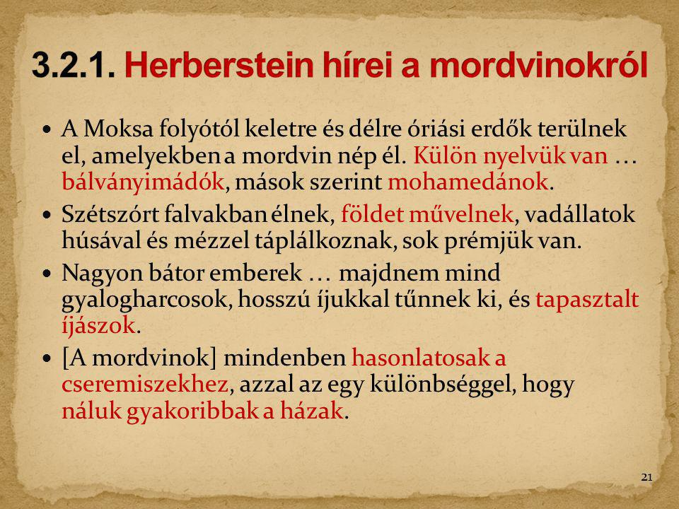 A Moksa folyótól keletre és délre óriási erdők terülnek el, amelyekben a mordvin nép él. Külön nyelvük van … bálványimádók, mások szerint mohamedánok.