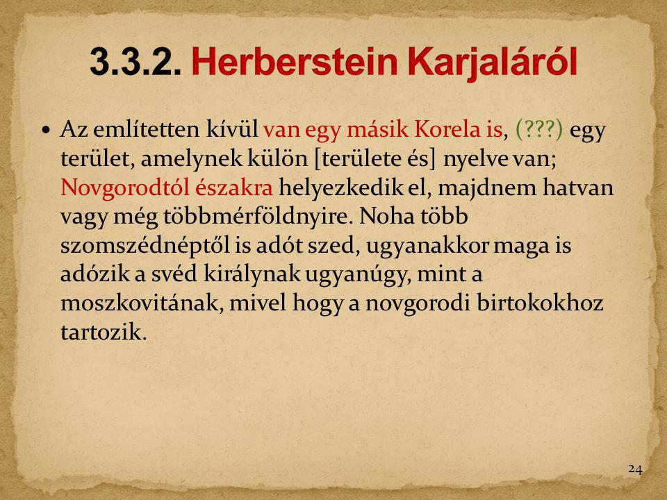 Az említetten kívül van egy másik Korela is, (???) egy terület, amelynek külön [területe és] nyelve van; Novgorodtól északra helyezkedik el, majdnem h