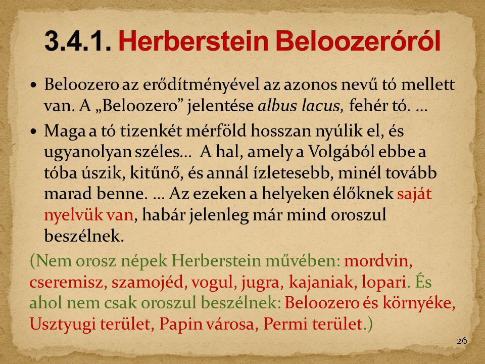 """Beloozero az erődítményével az azonos nevű tó mellett van. A """"Beloozero"""" jelentése albus lacus, fehér tó. … Maga a tó tizenkét mérföld hosszan nyúlik"""