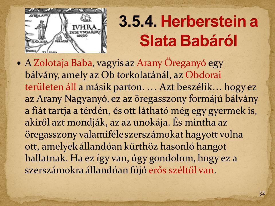 A Zolotaja Baba, vagyis az Arany Öreganyó egy bálvány, amely az Ob torkolatánál, az Obdorai területen áll a másik parton. … Azt beszélik … hogy ez az