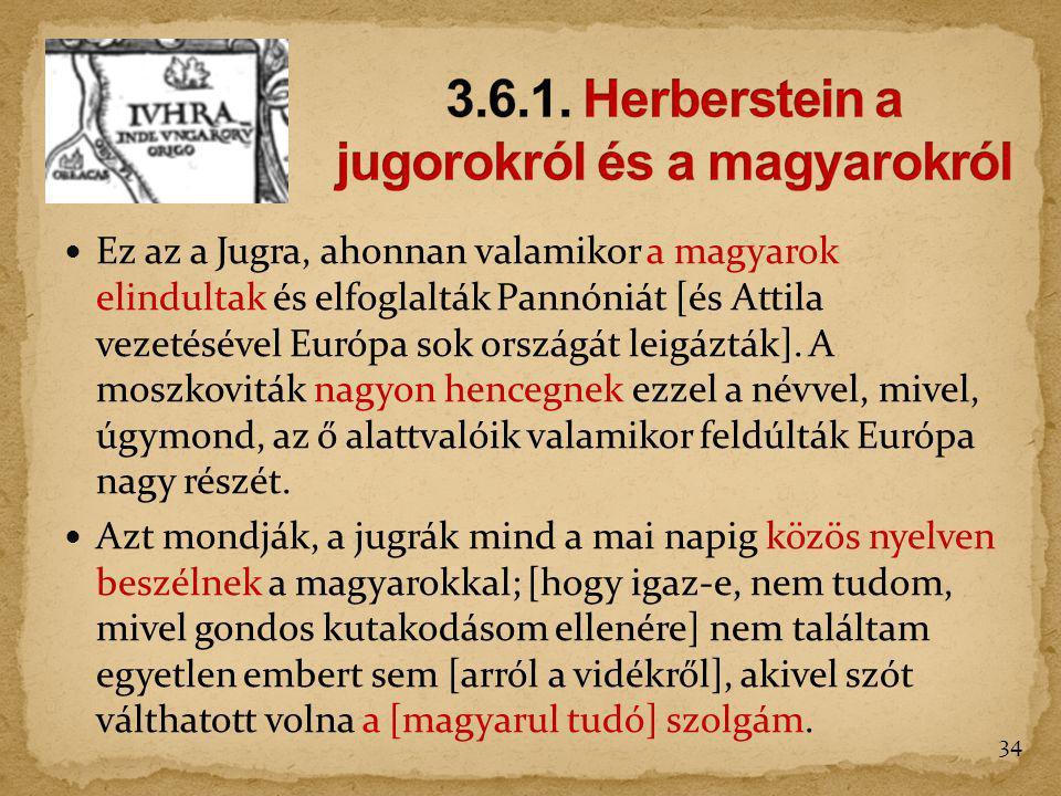 Ez az a Jugra, ahonnan valamikor a magyarok elindultak és elfoglalták Pannóniát [és Attila vezetésével Európa sok országát leigázták]. A moszkoviták n