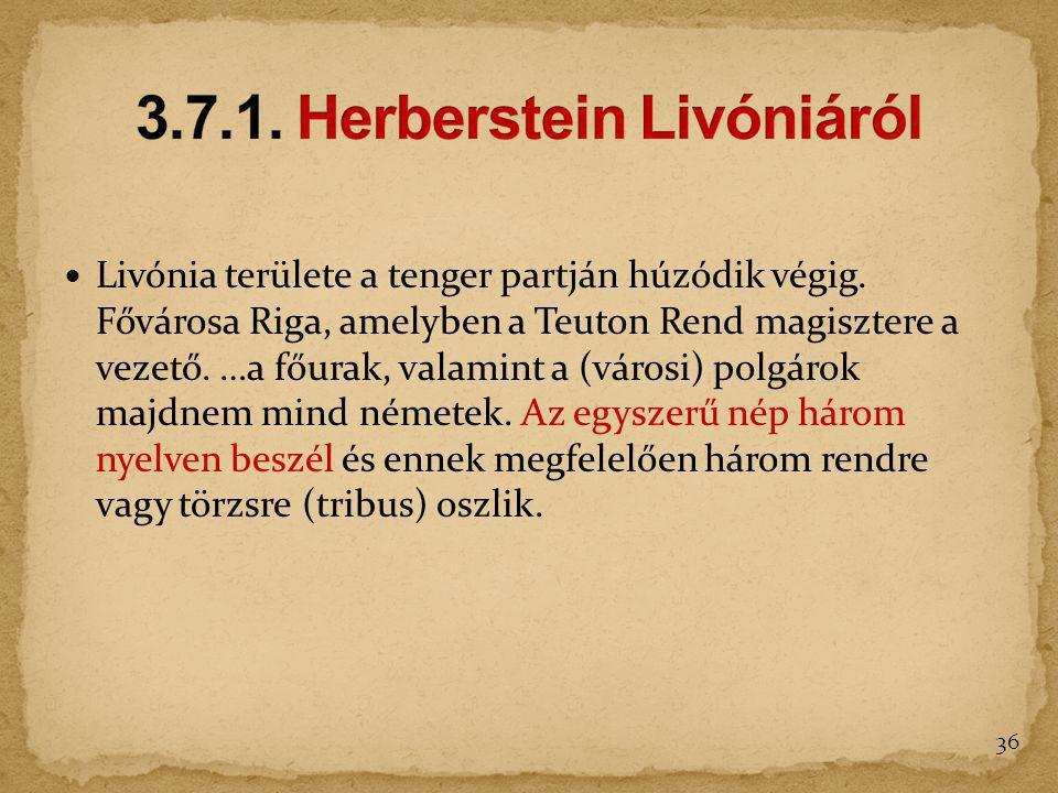 Livónia területe a tenger partján húzódik végig. Fővárosa Riga, amelyben a Teuton Rend magisztere a vezető. …a főurak, valamint a (városi) polgárok ma