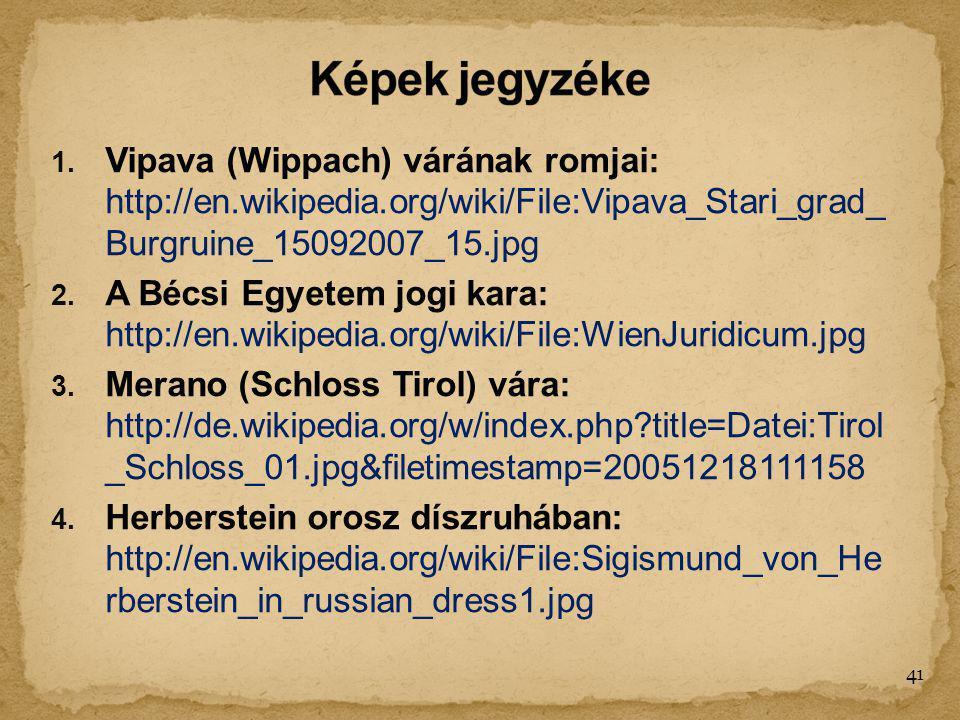 1. Vipava (Wippach) várának romjai: http://en.wikipedia.org/wiki/File:Vipava_Stari_grad_ Burgruine_15092007_15.jpg 2. A Bécsi Egyetem jogi kara: http: