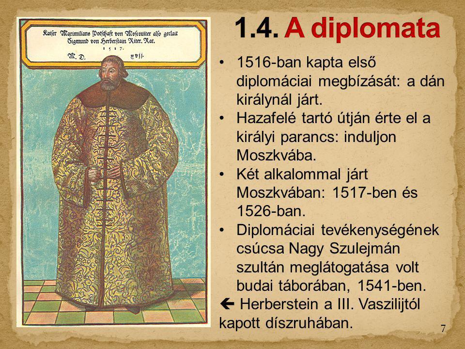 1516-ban kapta első diplomáciai megbízását: a dán királynál járt. Hazafelé tartó útján érte el a királyi parancs: induljon Moszkvába. Két alkalommal j