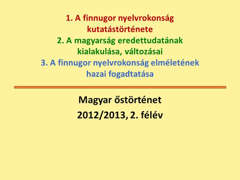 1.A finnugor nyelvrokonság kutatástörténete 2.