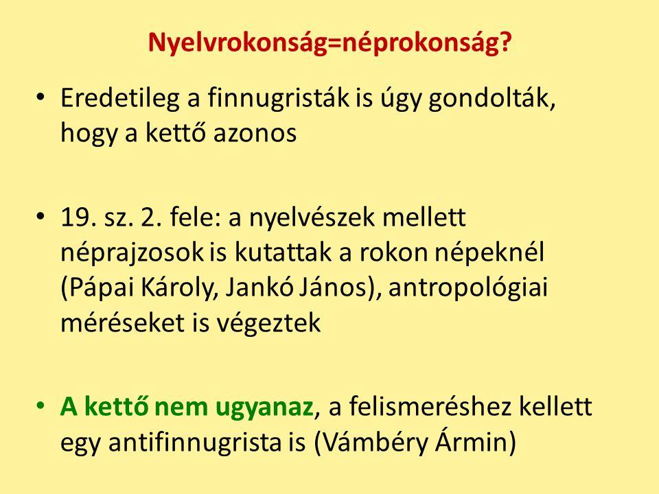 Nyelvrokonság=néprokonság.Eredetileg a finnugristák is úgy gondolták, hogy a kettő azonos 19.