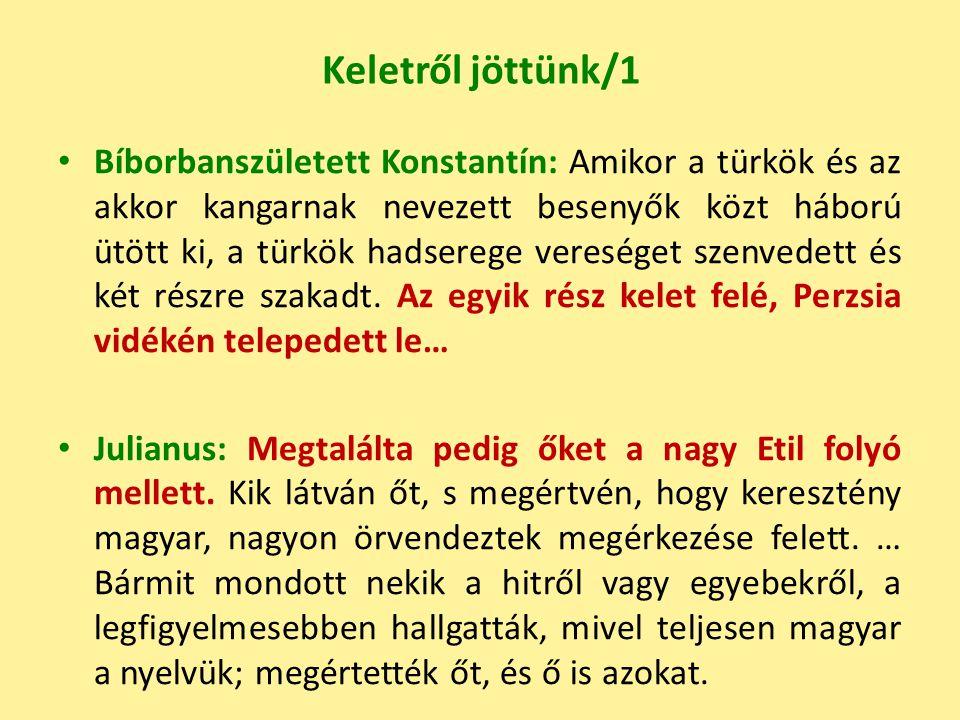 Keletről jöttünk/1 Bíborbanszületett Konstantín: Amikor a türkök és az akkor kangarnak nevezett besenyők közt háború ütött ki, a türkök hadserege vereséget szenvedett és két részre szakadt.