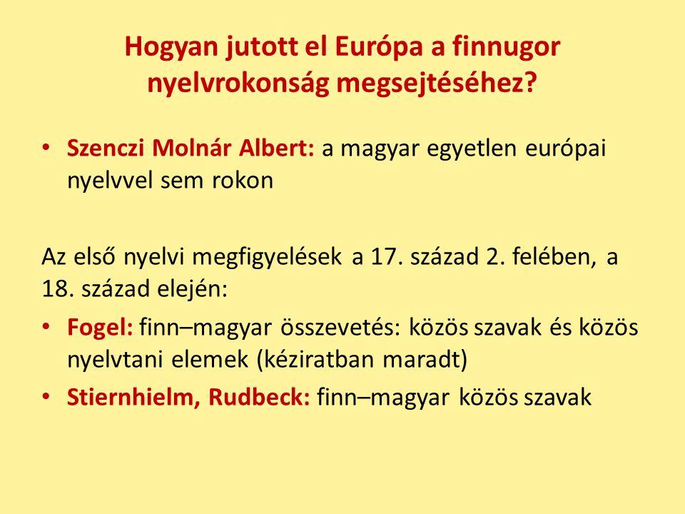 Hogyan jutott el Európa a finnugor nyelvrokonság megsejtéséhez.