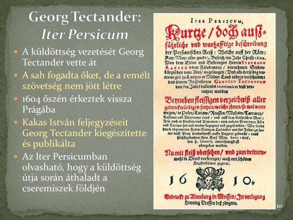 A küldöttség vezetését Georg Tectander vette át A sah fogadta őket, de a remélt szövetség nem jött létre 1604 őszén érkeztek vissza Prágába Kakas Istv
