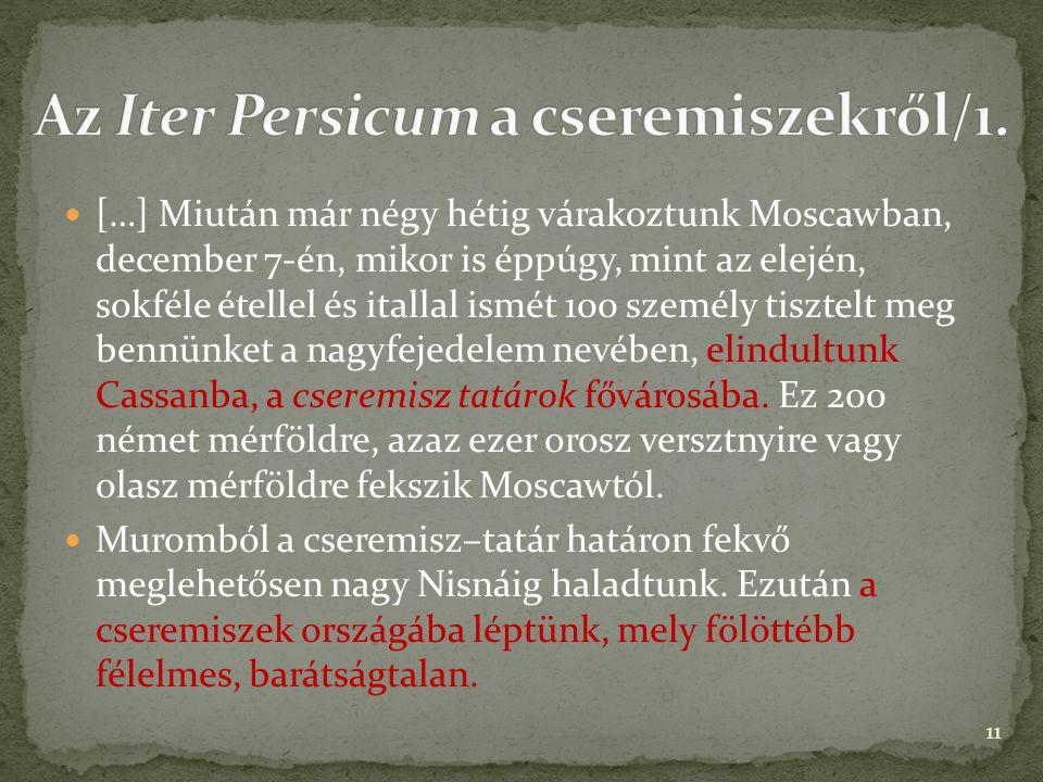 […] Miután már négy hétig várakoztunk Moscawban, december 7-én, mikor is éppúgy, mint az elején, sokféle étellel és itallal ismét 100 személy tisztelt