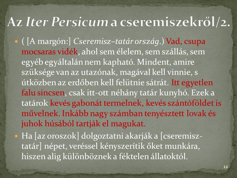 ( [A margón:] Cseremisz–tatár ország.) Vad, csupa mocsaras vidék, ahol sem élelem, sem szállás, sem egyéb egyáltalán nem kapható. Mindent, amire szüks