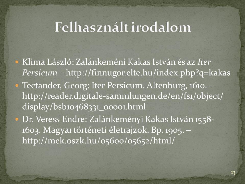Klima László: Zalánkeméni Kakas István és az Iter Persicum  http://finnugor.elte.hu/index.php?q=kakas Tectander, Georg: Iter Persicum. Altenburg, 161