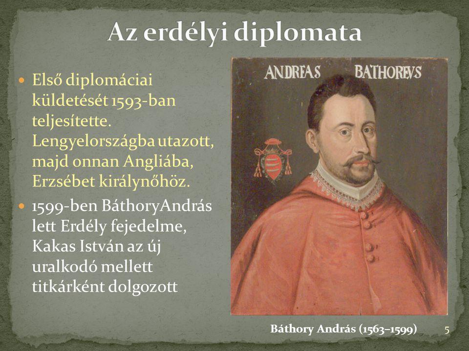 Első diplomáciai küldetését 1593-ban teljesítette. Lengyelországba utazott, majd onnan Angliába, Erzsébet királynőhöz. 1599-ben BáthoryAndrás lett Erd