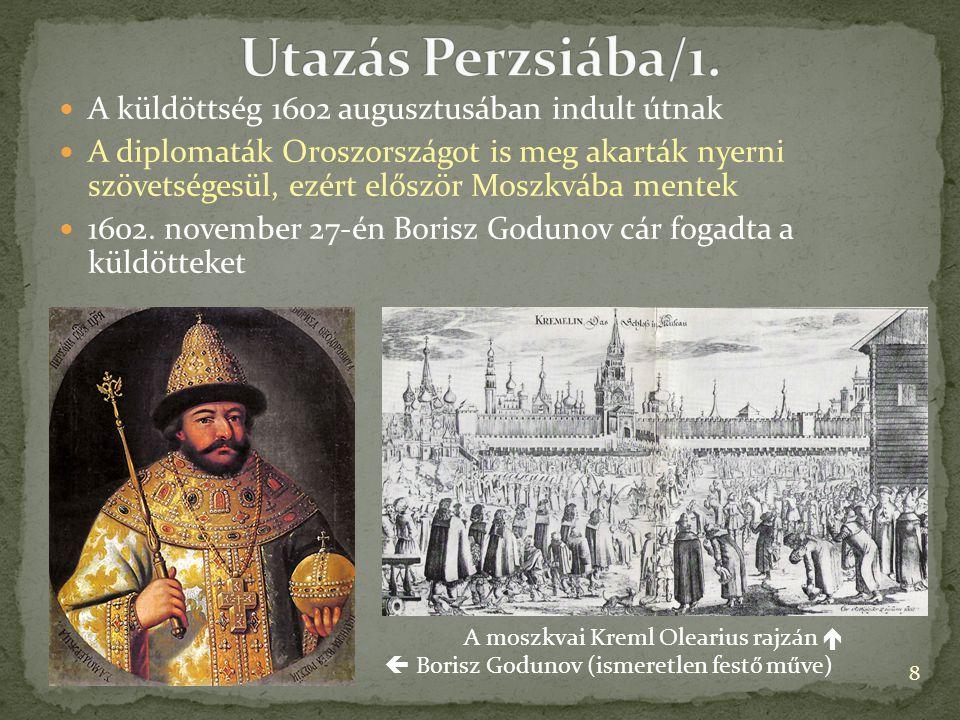 A küldöttség 1602 augusztusában indult útnak A diplomaták Oroszországot is meg akarták nyerni szövetségesül, ezért először Moszkvába mentek 1602. nove