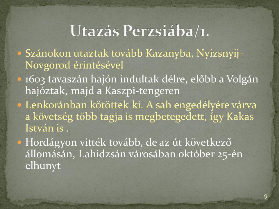 Szánokon utaztak tovább Kazanyba, Nyizsnyij- Novgorod érintésével 1603 tavaszán hajón indultak délre, előbb a Volgán hajóztak, majd a Kaszpi-tengeren