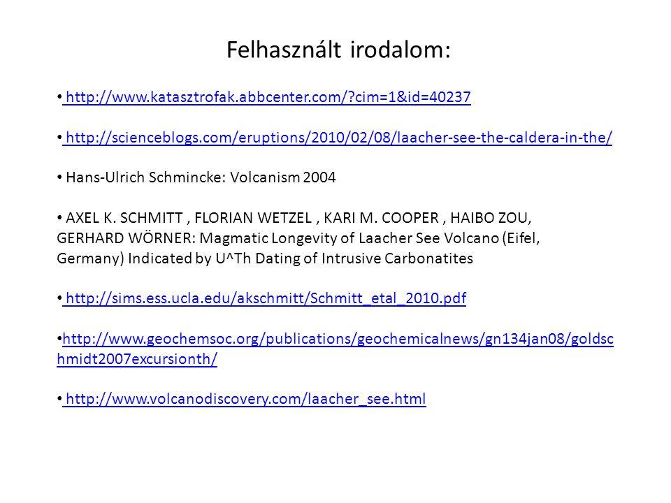 Felhasznált irodalom: http://www.katasztrofak.abbcenter.com/?cim=1&id=40237 http://scienceblogs.com/eruptions/2010/02/08/laacher-see-the-caldera-in-the/ Hans-Ulrich Schmincke: Volcanism 2004 AXEL K.