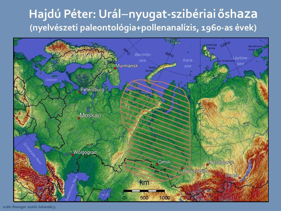 Hajdú Péter: Urál  nyugat-szibériai ősh aza (nyelvészeti paleontológia+pollenanalízis, 1960-as évek) uráli  finnugor nyelvi őshazák/3.
