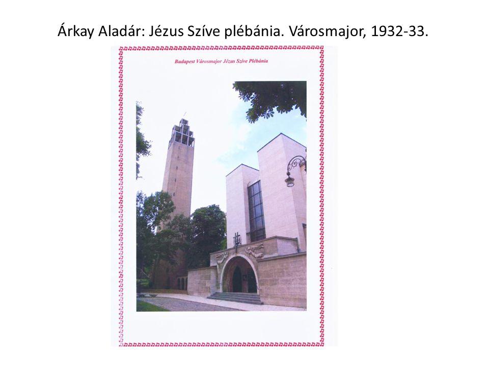Árkay Aladár: Jézus Szíve plébánia. Városmajor, 1932-33.