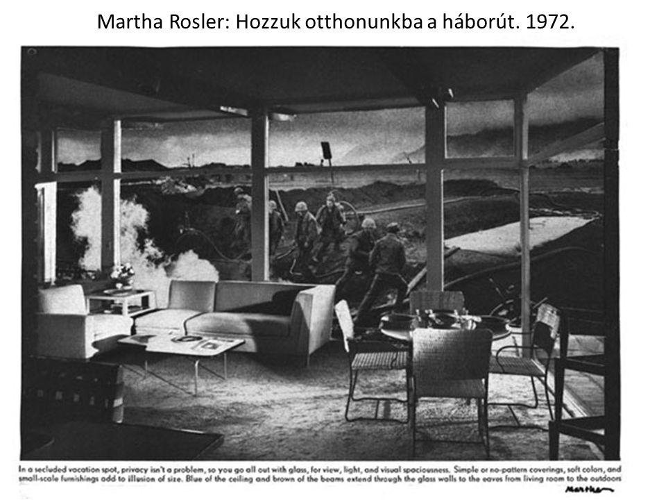 Martha Rosler: Hozzuk otthonunkba a háborút. 1972.