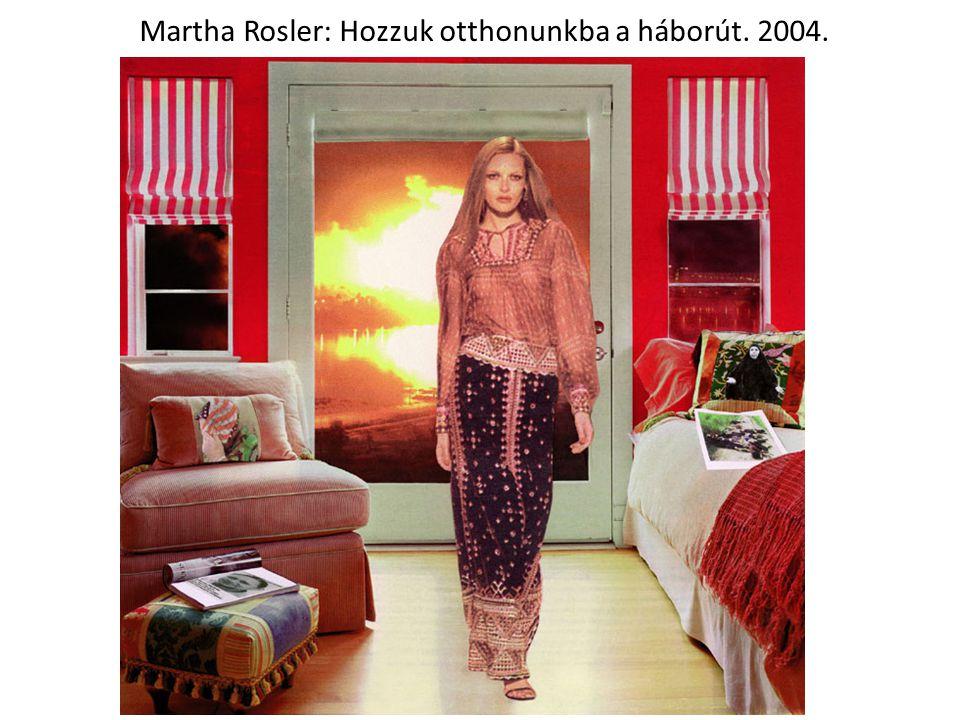 Martha Rosler: Hozzuk otthonunkba a háborút. 2004.