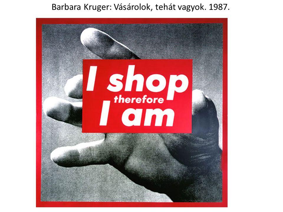 Barbara Kruger: Vásárolok, tehát vagyok. 1987.