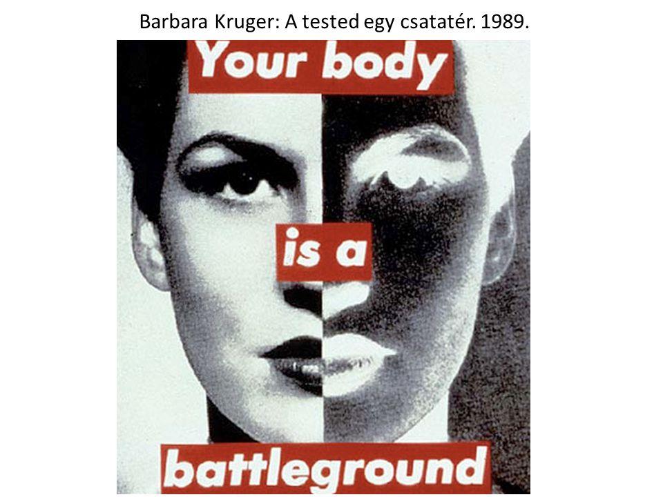 Barbara Kruger: A tested egy csatatér. 1989.