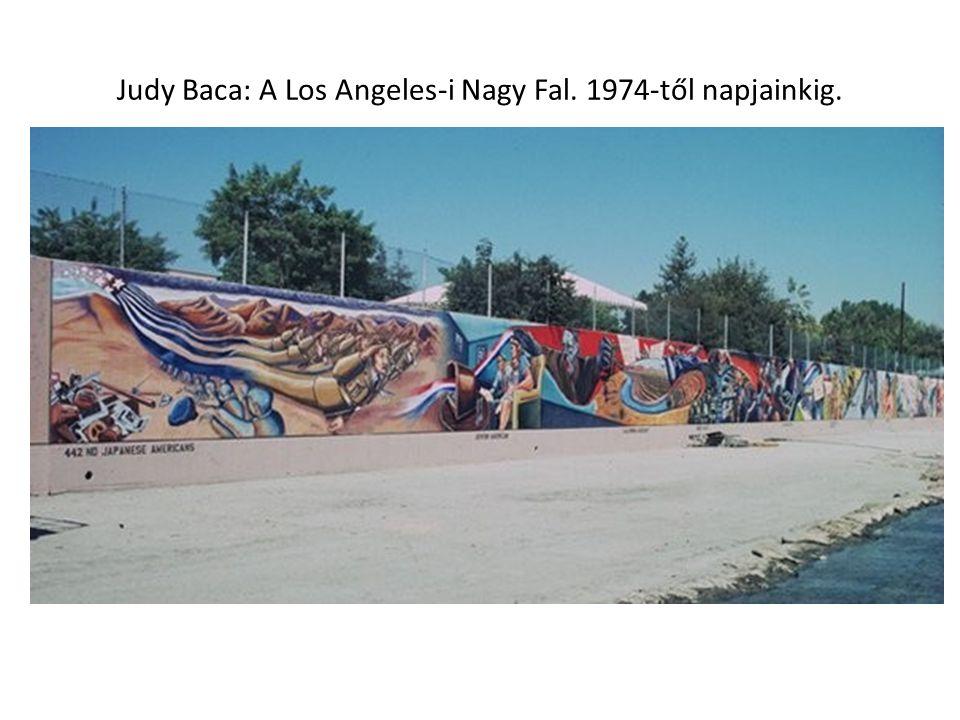 Judy Baca: A Los Angeles-i Nagy Fal. 1974-től napjainkig.