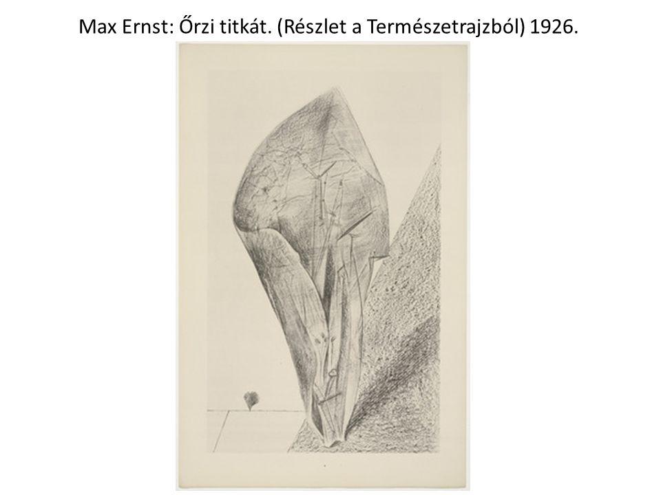 Max Ernst: Őrzi titkát. (Részlet a Természetrajzból) 1926.