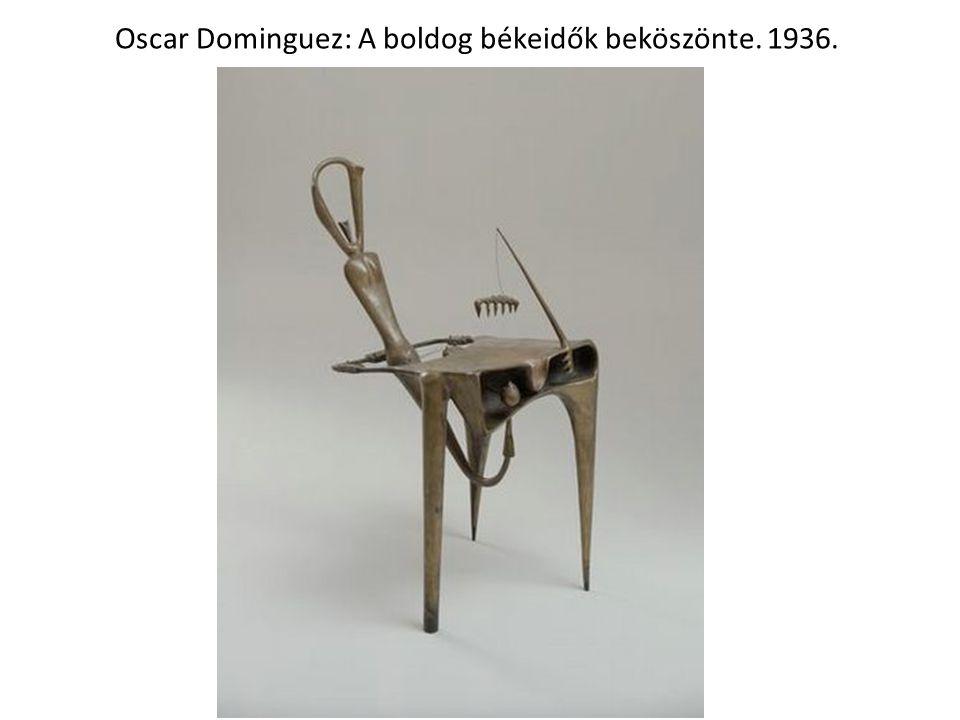 Oscar Dominguez: A boldog békeidők beköszönte. 1936.