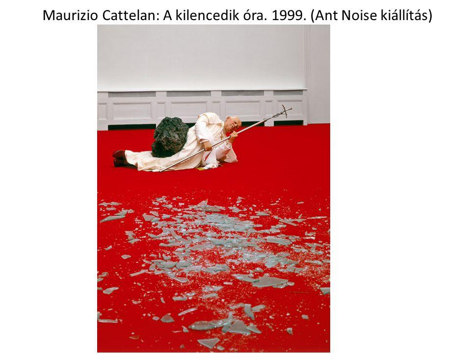 Maurizio Cattelan: A kilencedik óra. 1999. (Ant Noise kiállítás)