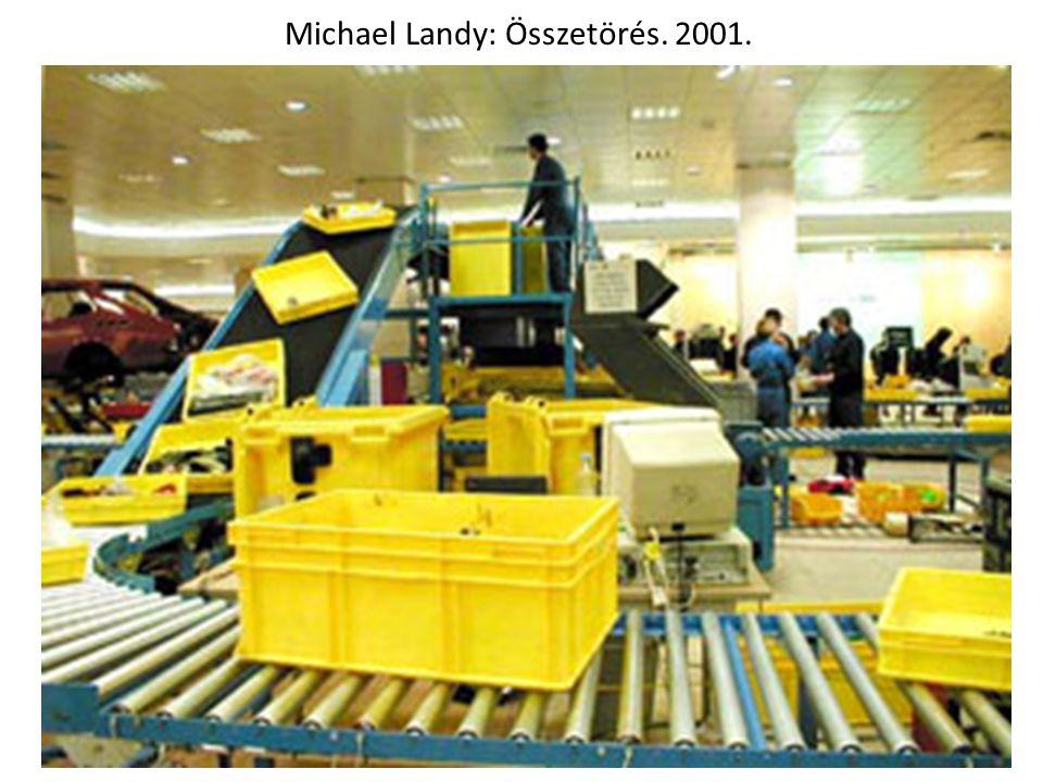 Michael Landy: Összetörés. 2001.