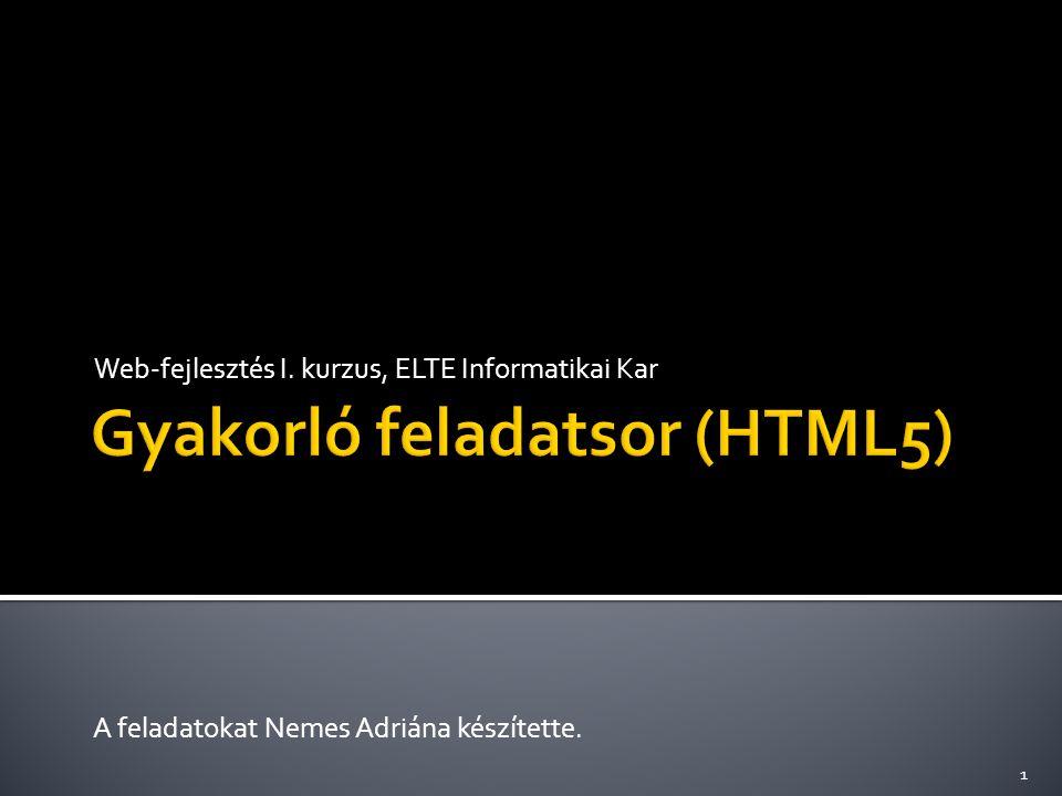 Web-fejlesztés I. kurzus, ELTE Informatikai Kar A feladatokat Nemes Adriána készítette. 1