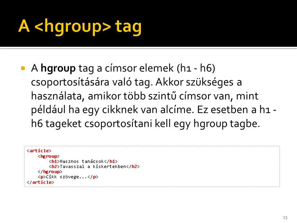  A hgroup tag a címsor elemek (h1 - h6) csoportosítására való tag. Akkor szükséges a használata, amikor több szintű címsor van, mint például ha egy c