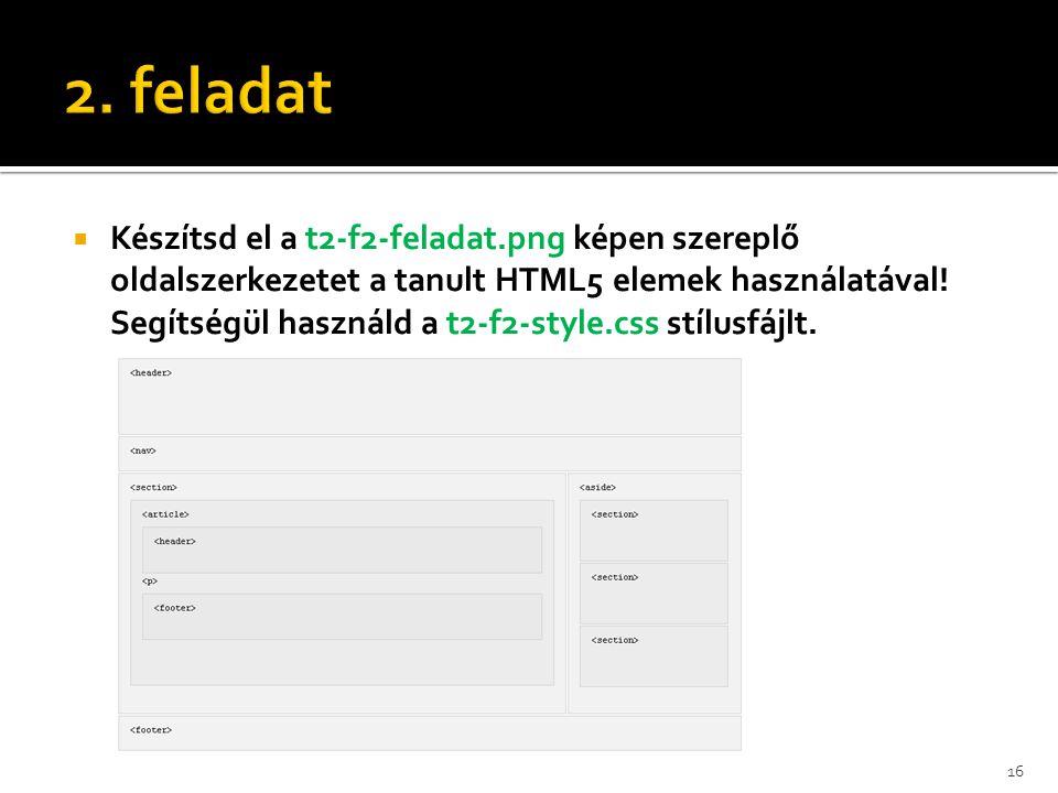  Készítsd el a t2-f2-feladat.png képen szereplő oldalszerkezetet a tanult HTML5 elemek használatával! Segítségül használd a t2-f2-style.css stílusfáj