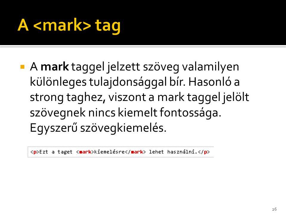 A mark taggel jelzett szöveg valamilyen különleges tulajdonsággal bír. Hasonló a strong taghez, viszont a mark taggel jelölt szövegnek nincs kiemelt